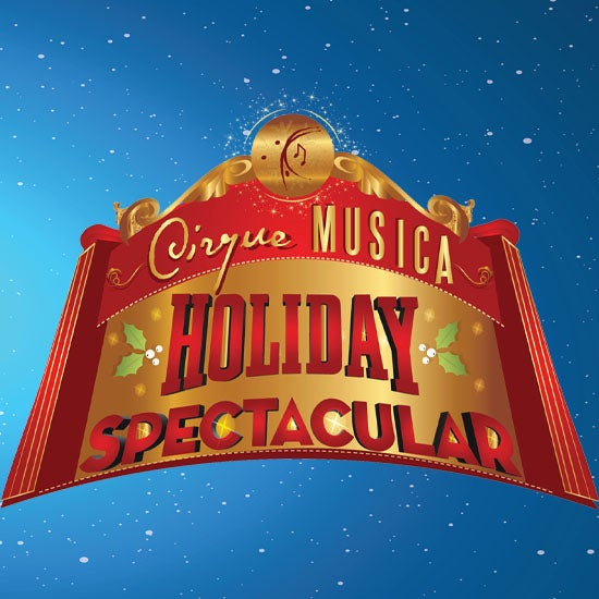 More Info for Cirque Musica Holiday Spectacular